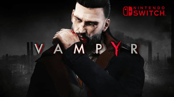 Vampyr coming to Switch